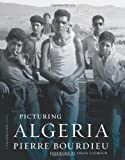 Picturing Algeria (A Columbia / SSRC Book) (0231148429) by Bourdieu, Pierre