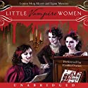 Little Vampire Women (       UNABRIDGED) by Louisa May Alcott, Lynn Messina Narrated by Caitlin Davies