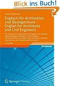Englisch für Architekten und Bauingenieure - English for Architects and Civil Engineers: Ein kompletter Projektablauf auf Englisch mit Vokabeln, ... expressions, exercises and practical advice