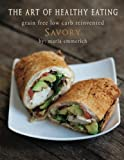 The Art of Healthy Eating - Savory: grain free low carb reinvented: 3