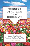 img - for Turning Dead Ends into Doorways: How to Grow through Whatever Life Throws Your Way book / textbook / text book