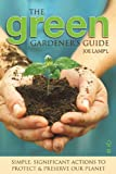 Green Gardener's Guide: Simple, Significant Actions to Protect & Preserve Our Planet