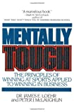 Mentally Tough: The Principles of Winning at Sports Applied to Winning in Business (0871315408) by Loehr, James E.