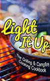 Light It Up: The Grilling & Campfire Cooking Cookbook