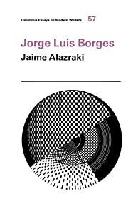 Jorge Luis Borges (Columbia Essays on Modern Writers) Jaime Alazraki