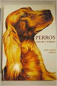 Perros, Color y Forma (Spanish Edition): Espasa Calpe: 9788423991990
