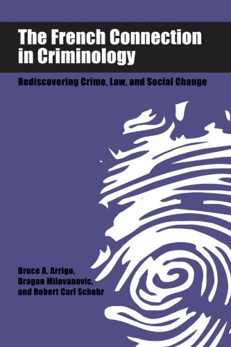The French Connection in Criminology: Rediscovering Crime, Law, and Social Change (SUNY series in New Directions in Crime and Justice Studies)