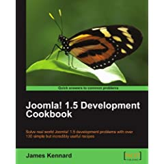 Joomla! 1.5 Development Cookbook: Solve Real World Joomla! 1.5 Development Problems With over 130 Simple but Incredibly Useful Recipes