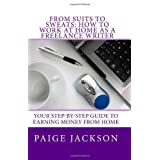 From Suits To Sweats: How To Work At Home As A Freelance Writer: 2Nd Edition ~ Paige Jackson