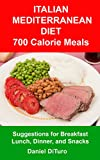 img - for Italian Mediterranean Diet 700 Calorie Meals: Suggestions for Breakfast, Lunch, Dinner, and Snacks book / textbook / text book