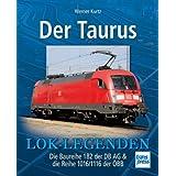 Der Taurus: Die Baureihe 182 der DB AG & die Reihe 1016/1116 der ÖBB (Lok-Legenden)