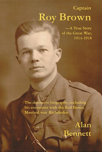 Alan Bennett - Captain Roy Brown, A True Story of the Great War, 1914-1918 (English Edition)