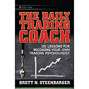 The Daily Trading Coach: 101 Lessons for Becoming Your Own Trading Psychologist Hörbuch