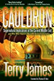 Cauldron: Supernatural Implications of the Current Middle East and Why What Happens Next Will Be Important to You