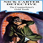 The Counterfeiter's Gold Tooth | Nicholas Carter