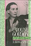 Caroline Gordon: A Biography