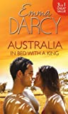 Australia: In Bed with a King: The Cattle King's Mistress / The Playboy King's Wife / The Pleasure King's Bride (Kings of the Outback) Emma Darcy