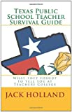 Texas Public School Teacher Survival Guide: What they forgot to tell you at Teacher's College (1451569874) by Holland, Jack