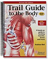 Trail Guide to the Body: A Hands-On Guide to Locating Muscles, Bones and More