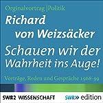 Schauen wir der Wahrheit ins Auge! Vorträge, Reden und Gespräche 1968-99 | Richard von Weizsäcker