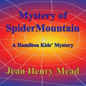 Mystery of Spider Mountain: A Hamilton Kids' Mystery, Book 1 | Jean Henry Mead