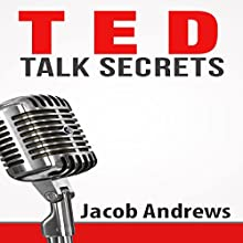 TED Talk Secrets: Storytelling and Presentation Design for Delivering Great TED Style Talks (       UNABRIDGED) by Jacob Andrews Narrated by Daniel Penz