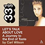 Celine Dion's Let's Talk About Love: A Journey to the End of Taste (33 1/3 Series) | Carl Wilson