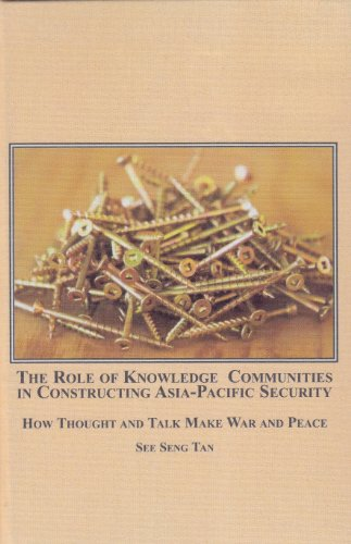 Role of Knowledge Communities in Constructing Asia-pacific Security: How Thought and Talk Make War and Peace