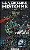 echange, troc Stephen-R Donaldson - Le Cycle des Seuils, Tome 1 : La véritable histoire