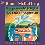 Pegasus in Flight & To Ride Pegasus: Anne McCaffrey 2-in-1 Edition | Anne McCaffrey