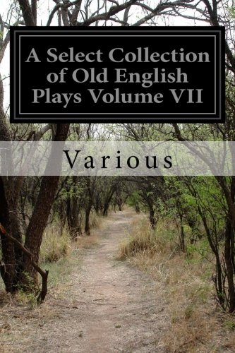 A Select Collection of Old English Plays Volume VII PDF