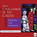 The Challenge of the Cross: Praying the Stations (       UNABRIDGED) by Alfred McBride Narrated by Alfred McBride, Franciscan Media Staff