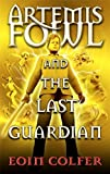 Cover of Artemis Fowl and the Last Guardian by Eoin Colfer 0141340819