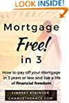 Mortgage Free! in 3: How to pay off y...
