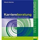 """Karriereberatung: Menschen wirksam im Beruf unterst�tzen (Beltz Weiterbildung)von """"Martin Wehrle"""""""