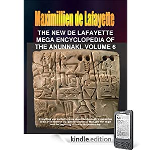 The New De Lafayette Mega Encyclopedia of the Anunnaki. Volume 6 (In 6 Volumes) (Everything you wanted to know about the Anunnaki and their civilization on Earth from 450,000 B.C. to the present day.)