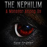 The Nephilim: A Monster Among Us | Dane Cramer