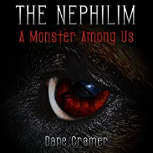 The Nephilim: A Monster Among Us (       UNABRIDGED) by Dane Cramer Narrated by Tom Mehesan