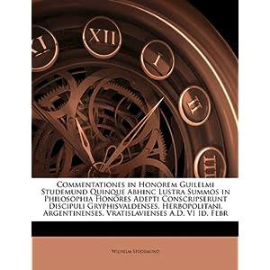 Commentationes in Honorem Guilelmi Studemund Quinque Abhinc Lustra Summos in Philosophia Honores Adepti Conscripserunt Discipuli Gryphisvaldenses, ... A.D. VI Id. Febr (Latin Edition) Wilhelm Studemund