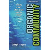 Organic Community: Creating a Place Where People Naturally Connect (emersion: Emergent Village resources for communities of faith) ~ Joseph R. Myers