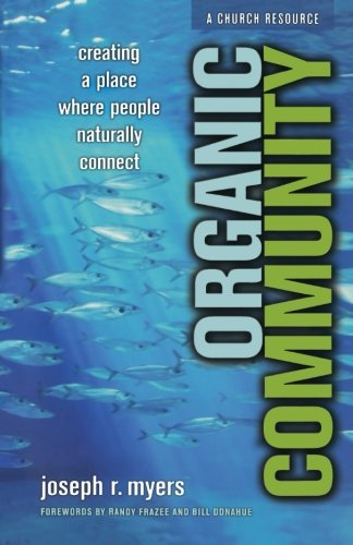 Organic Community: Creating a Place Where People Naturally Connect (emersion: Emergent Village resources for communities