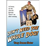 Don't Need The Whole Dog!by Tony James Slater
