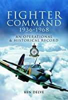 Fighter Command 1936-1968: An Operational & Historical Record: An Operational and Historical Record