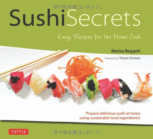 Sushi Secrets: Easy Recipes for the Home Cook by Marisa Baggett