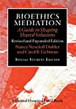 Bioethics Mediation: A Guide to Shaping Shared Solutions, Revised and Expanded Edition