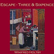 Escape - Three and Sixpence Audiobook by Winifred Holtby Narrated by Cathy Dobson