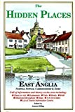 img - for Hidden Places of East Anglia: Norfolk, Suffolk, Cambridgeshire and Essex book / textbook / text book