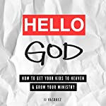 Hello God: How to Get Your Kids to Heaven and Grow Your Ministry | JJ Vasquez