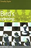 Bird's Opening: Detailed Coverage of an Underrated and Dynamic Choice for White (Everyman Chess) (1857444027) by Taylor, Timothy