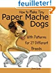 How to Make Tiny Paper Mache Dogs: Wi...